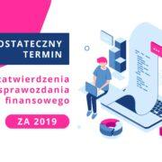 Ostateczny termin zatwierdzenia sprawozdania finansowego za 2019